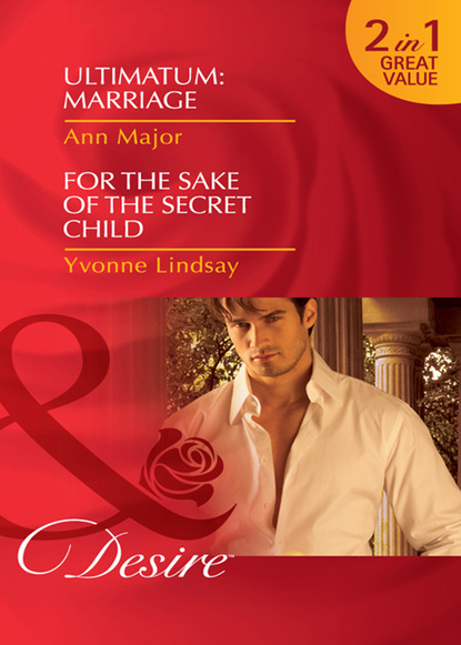 Ultimatum: Marriage / For the Sake of the Secret Child