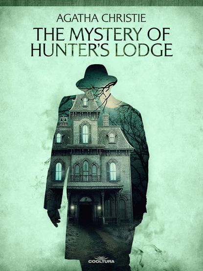 Агата Кристи The Mistery of Hunter´s Lodge агата кристи the adventure of the cheap flat