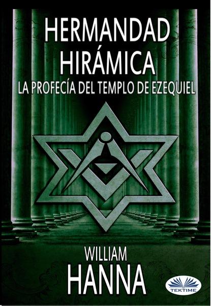 Фото - William Hanna Hermandad Hirámica: La Profecía Del Templo De Ezequiel ezequiel adamovsky el gaucho indómito