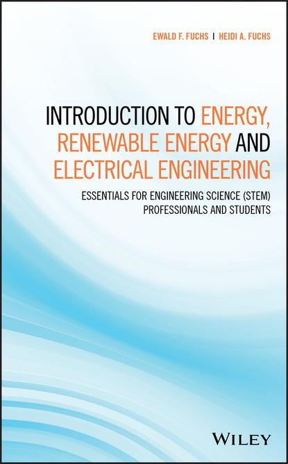 Фото - Ewald F. Fuchs Introduction to Energy, Renewable Energy and Electrical Engineering jean claude sabonnadière renewable energy technologies