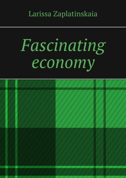 Larissa Zaplatinskaia Fascinating economy фото