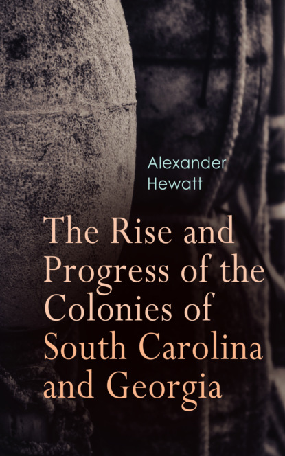 Alexander Hewatt The Rise and Progress of the Colonies of South Carolina and Georgia south carolina treasury stub entries to indents issued in payment of claims against south carolina growing out of the revolution books r t