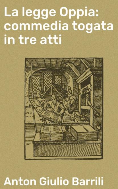 Фото - Anton Giulio Barrili La legge Oppia: commedia togata in tre atti giulio giorello la lujuria