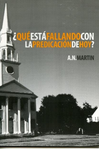 A. N. Martin ¿Qué Está Fallando con la Predicación de Hoy? juan luis gonzález garcía imágenes sagradas y predicación visual en el siglo de oro