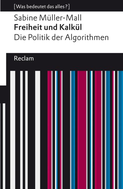 Sabine Müller-Mall Freiheit und Kalkül. Die Politik der Algorithmen недорого