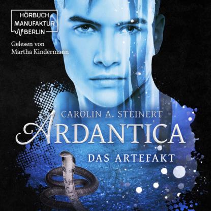 Carolin A. Steinert Ardantica, Band 2: Das Artefakt (ungekürzt) недорого