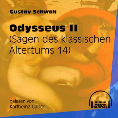 Gustav Schwab Odysseus II - Sagen des klassischen Altertums, Teil 14 (Ungekürzt) gustav schwab hausschatz morgenländischer märchen ungekürzt