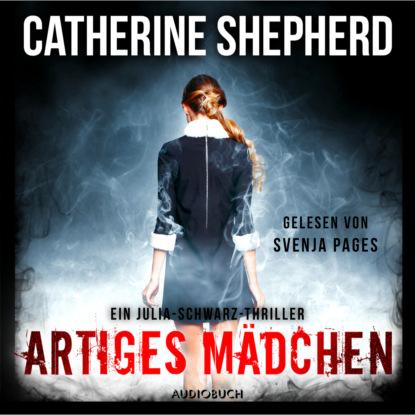Catherine Shepherd Artiges Mädchen - Ein Fall für Julia Schwarz, Band 5 (Ungekürzt) недорого