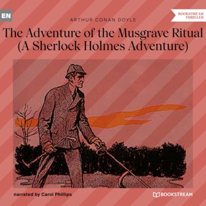 Sir Arthur Conan Doyle The Adventure of the Musgrave Ritual - A Sherlock Holmes Adventure (Unabridged) the ritual
