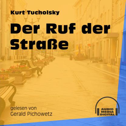 Kurt Tucholsky Der Ruf der Straße (Ungekürzt) kurt tucholsky das elend mit der speisekarte ungekürzt