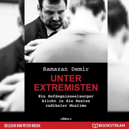 Ramazan Demir Unter Extremisten - Ein Gefängnisseelsorger blickt in die Seele radikaler Muslime (Ungekürzt) mathias kopetzki diese bescheuerte fremdheit in meiner seele autobiografischer roman ungekürzt