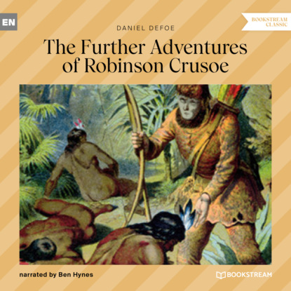Фото - Daniel Defoe The Further Adventures of Robinson Crusoe (Unabridged) daniel defoe robinson crusoe mermaids classics