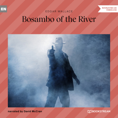 Edgar Wallace Bosambo of the River (Unabridged) edgar wallace sanders of the river