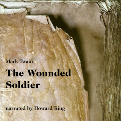 Фото - Mark Twain The Wounded Soldier (Unabridged) mark jude poirier goats unabridged