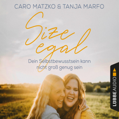 Caro Matzko Size egal - Dein Selbstbewusstsein kann nicht groß genug sein (Ungekürzt) недорого