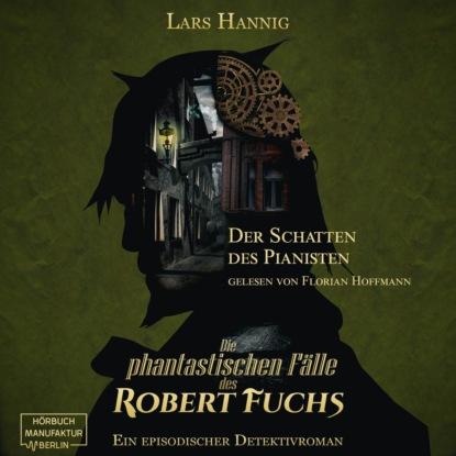 Lars Hannig Der Schatten des Pianisten - Ein Fall für Robert Fuchs - Steampunk-Detektivgeschichte, Band 2 (ungekürzt) недорого