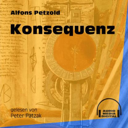 Фото - Alfons Petzold Konsequenz (Ungekürzt) alfons petzold lina berger ungekürzt