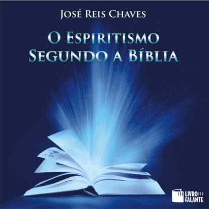 José Reis Chaves O Espiritismo segundo a Bíblia (Integral) josé ricardo chaves faustófeles