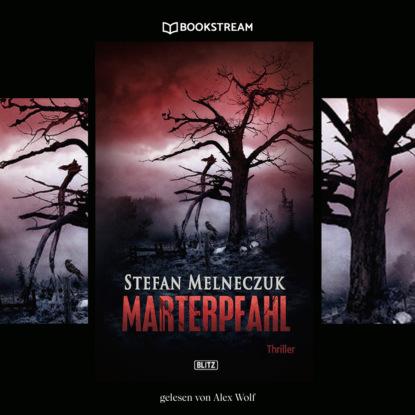 Stefan Melneczuk Marterpfahl - Thriller Reihe (Ungekürzt)