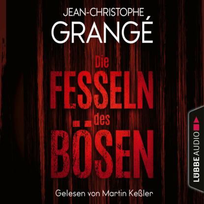 Фото - Jean-Christophe Grangé Die Fesseln des Bösen (Ungekürzt) jean christophe grangé der steinerne kreis