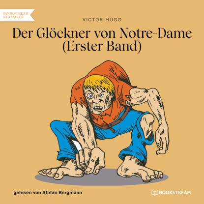 Der Gl?ckner von Notre-Dame, Band 1 (Ungek?rzt)