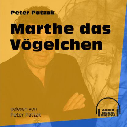 Фото - Peter Patzak Marthe das Vögelchen (Ungekürzt) peter patzak zwei flaschen ungekürzt