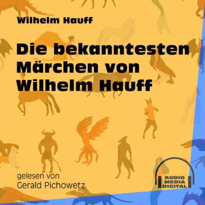 Die bekanntesten M?rchen von Wilhelm Hauff (Ungek?rzt)