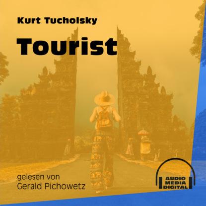 Kurt Tucholsky Tourist (Ungekürzt) kurt tucholsky die kunst falsch zu reisen ungekürzt