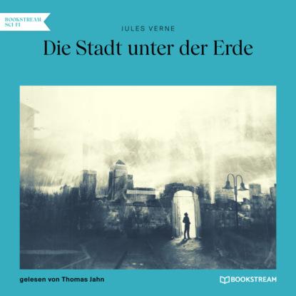 Jules Verne Die Stadt unter der Erde (Ungekürzt) недорого