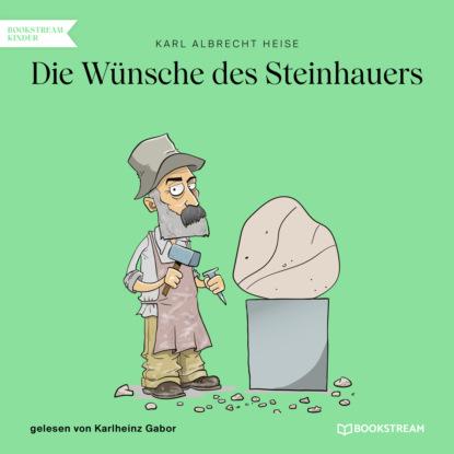 Фото - Karl Albrecht Heise Die Wünsche des Steinhauers (Ungekürzt) karl albrecht heise list geht über gewalt ungekürzt