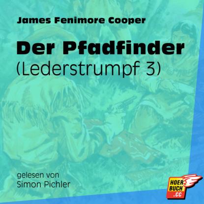 Der Pfadfinder - Lederstrumpf, Band 3 (Ungek?rzt)