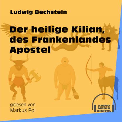 Der heilige Kilian, des Frankenlandes Apostel (Ungekürzt)