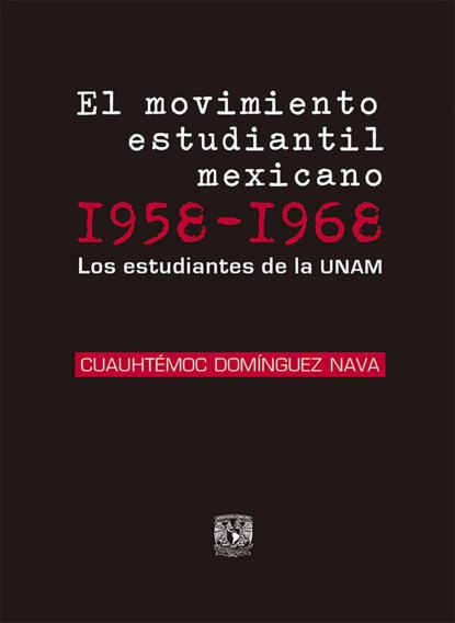 Cuauhtémoc Domínguez Nava El movimiento estudiantil mexicano 1958-1968 maría domínguez del castillo presente y el mar