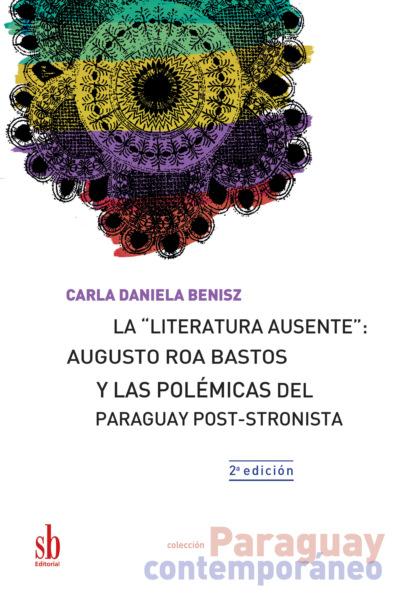 Фото - Carla Daniela Benisz La literatura ausente: Augusto Roa Bastos y las polémicas del Paraguay post-stronista martha elvira soto franco los caballos de la cocaína
