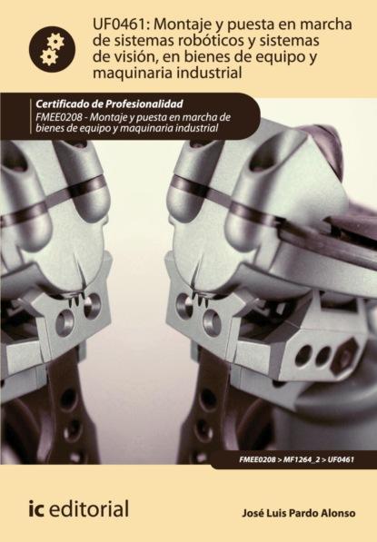 José Luis Pardo Alonso Montaje y puesta en marcha de sistemas robóticos y sistemas de visión, en bienes de equipo y maquinaria industrial. FMEE0208 josé luis de hinojosa y fernández de angulo en los días siguientes