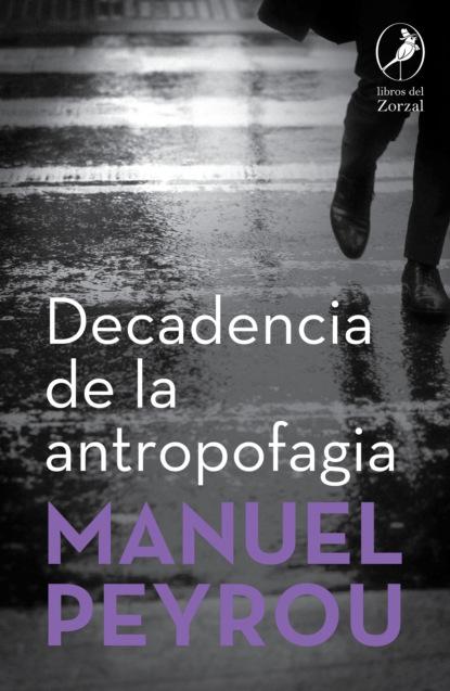 Manuel Peyrou Decadencia de la antropofagia manuel peyrou el hijo rechazado