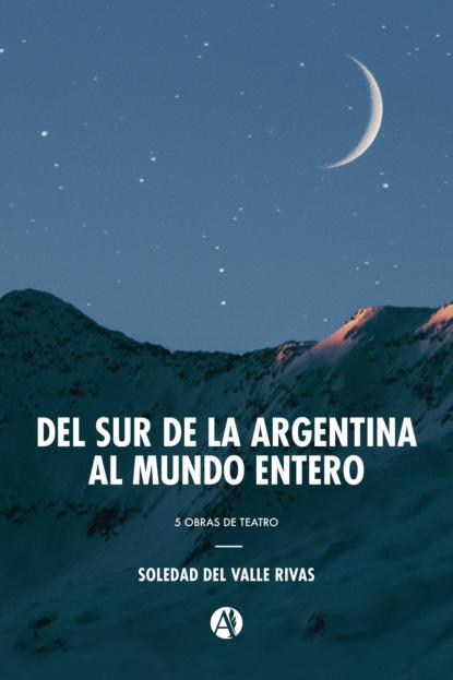Soledad del Valle Rivas Del sur de la Argentina al mundo entero недорого