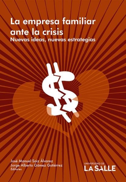 José Manuel Saiz Álvarez La empresa familiar ante la crisis недорого