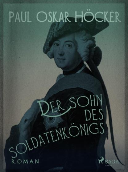 Фото - Paul Oskar Höcker Der Sohn des Soldatenkönigs maurus jókai zoltán karpáthi der sohn des nabob