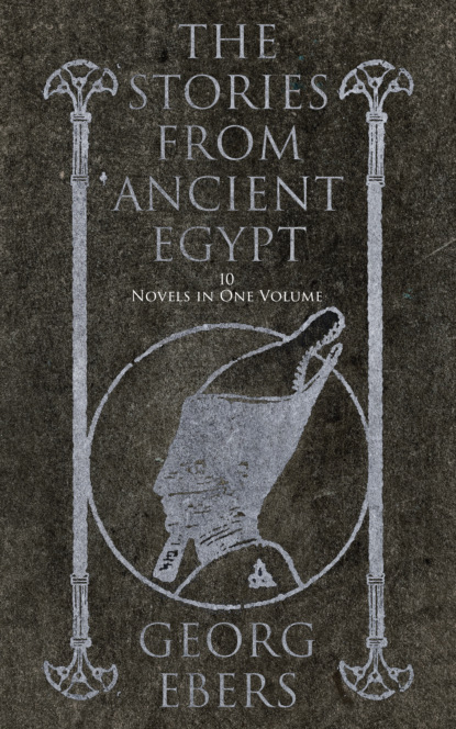 The Stories from Ancient Egypt - 10 Novels in One Volume