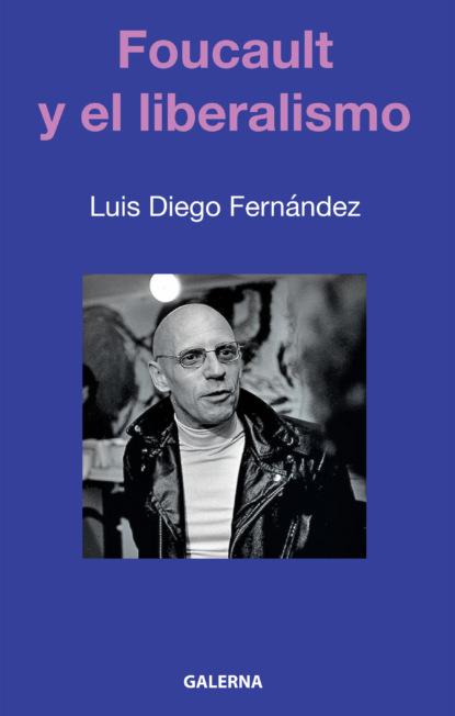 Luis Diego Fernández Foucault y el liberalismo luis fernando gómez gutiérrez utilitarismo pensamiento liberal y salud pública