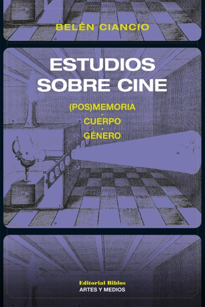 Belén Ciancio Estudios sobre cine pedro agudelo estéticas de autenticidad literatura arte cine y creación intermedial en hispanoamérica