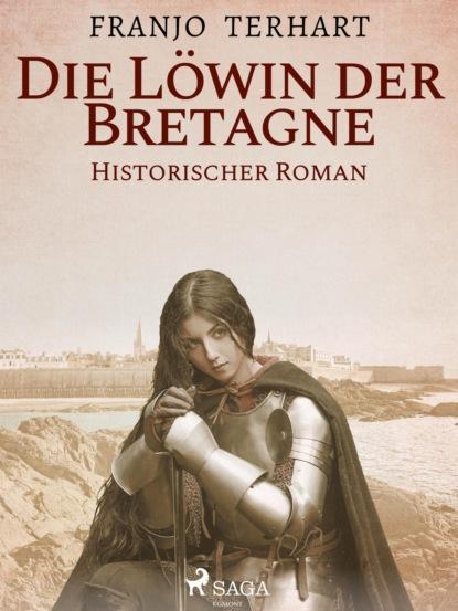 Фото - Franjo Terhart Löwin der Bretagne - Historischer Roman franjo terhart der wolf der meere