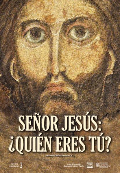 Фото - Antonio Gallo Armosino S J Señor Jesús: ¿Quién eres tú? brau salvador lo que dice la historia cartas al señor ministro de ultramar