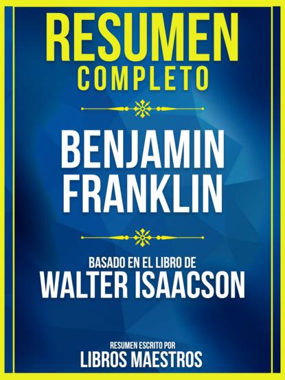 Фото - Libros Maestros Resumen Completo: Benjamin Franklin - Basado En El Libro De Walter Isaacson libros maestros resumen completo diseñando la propuesta de valor value proposition design basado en el libro de alexander osterwalder