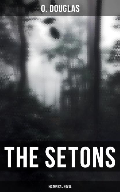 Фото - O. Douglas The Setons (Historical Novel) o douglas the setons historical novel