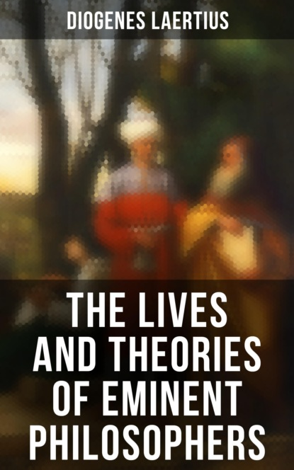 Фото - Diogenes Laertius The Lives and Theories of Eminent Philosophers diogenes laertius the lives and theories of eminent philosophers