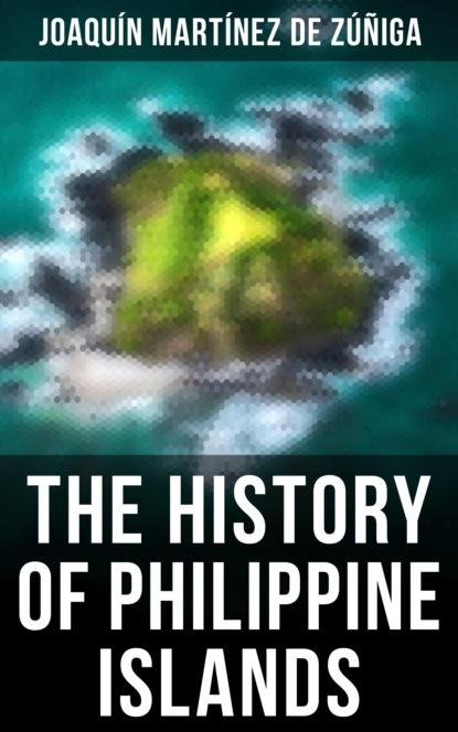 Joaquín Martínez De Zúñiga The History of Philippine Islands the last don