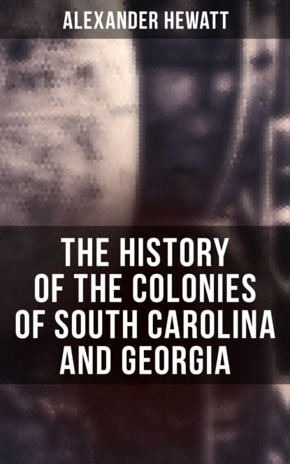 Alexander Hewatt The History of the Colonies of South Carolina and Georgia south carolina treasury stub entries to indents issued in payment of claims against south carolina growing out of the revolution books r t