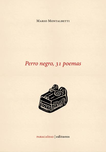 Фото - Mario Montalbetti Perro negro, 31 poemas группа авторов mercadotecnia sustentable y su aplicación en méxico y latinoamérica